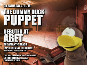 The Dummy Duck Puppet had it's debut performance at the Atlantic Beach Experimental Theatre!